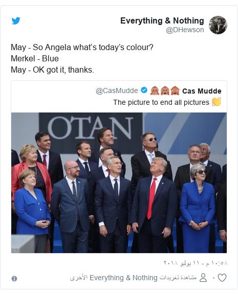 تويتر رسالة بعث بها @DHewson: May - So Angela what's today's colour?Merkel - BlueMay - OK got it, thanks.