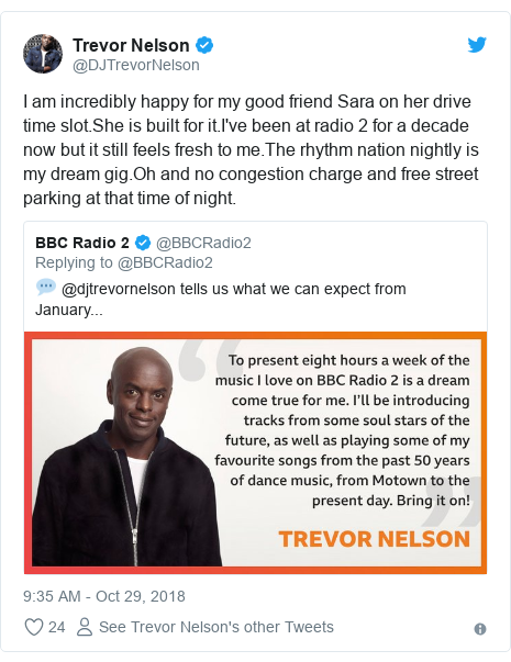 Twitter post by @DJTrevorNelson: I am incredibly happy for my good friend Sara on her drive time slot.She is built for it.I've been at radio 2 for a decade now but it still feels fresh to me.The rhythm nation nightly is my dream gig.Oh and no congestion charge and free street parking at that time of night.