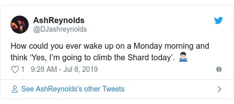 Twitter post by @DJashreynolds: How could you ever wake up on a Monday morning and think 'Yes, I'm going to climb the Shard today'. 🤷🏻♂️