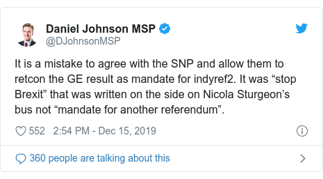 """Twitter post by @DJohnsonMSP: It is a mistake to agree with the SNP and allow them to retcon the GE result as mandate for indyref2. It was """"stop Brexit"""" that was written on the side on Nicola Sturgeon's bus not """"mandate for another referendum""""."""