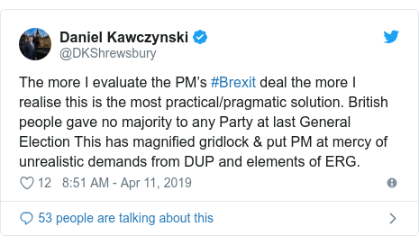 Twitter post by @DKShrewsbury: The more I evaluate the PM's #Brexit deal the more I realise this is the most practical/pragmatic solution. British people gave no majority to any Party at last General Election This has magnified gridlock & put PM at mercy of unrealistic demands from DUP and elements of ERG.