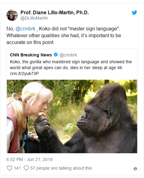 Twitter post by @DLilloMartin: No, @cnnbrk , Koko did not *master sign language*. Whatever other qualities she had, it's important to be accurate on this point