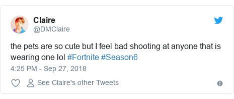 Twitter post by @DMClaire: the pets are so cute but I feel bad shooting at anyone that is wearing one lol #Fortnite #Season6