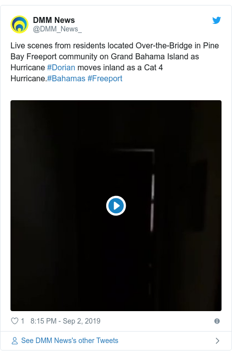 Twitter post by @DMM_News_: Live scenes from residents located Over-the-Bridge in Pine Bay Freeport community on Grand Bahama Island as Hurricane #Dorian moves inland as a Cat 4 Hurricane.#Bahamas #Freeport