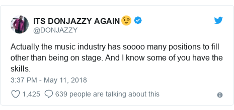 Twitter post by @DONJAZZY: Actually the music industry has soooo many positions to fill other than being on stage. And I know some of you have the skills.