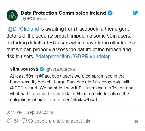 Twitter post by @DPCIreland: .@DPCIreland is awaiting from Facebook further urgent details of the security breach impacting some 50m users, including details of EU users which have been affected, so that we can properly assess the nature of the breach and risk to users. #dataprotection #GDPR #eudatap