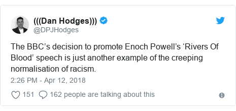 Twitter post by @DPJHodges: The BBC's decision to promote Enoch Powell's 'Rivers Of Blood' speech is just another example of the creeping normalisation of racism.