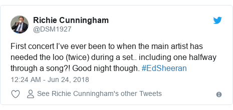 Twitter post by @DSM1927: First concert I've ever been to when the main artist has needed the loo (twice) during a set.. including one halfway through a song?! Good night though. #EdSheeran