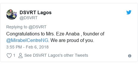 Twitter post by @DSVRT: Congratulations to Mrs. Eze Anaba , founder of @MirabelCentreNG. We are proud of you.