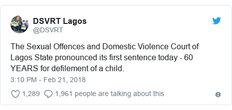 Twitter post by @DSVRT: The Sexual Offences and Domestic Violence Court of Lagos State pronounced its first sentence today - 60 YEARS for defilement of a child.