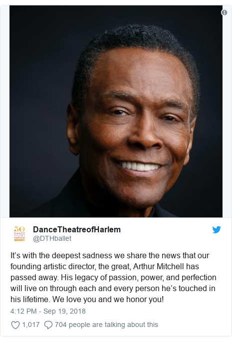Twitter post by @DTHballet: It's with the deepest sadness we share the news that our founding artistic director, the great, Arthur Mitchell has passed away. His legacy of passion, power, and perfection will live on through each and every person he's touched in his lifetime. We love you and we honor you!