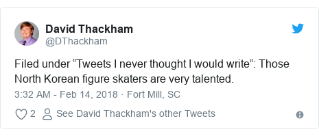 "Twitter post by @DThackham: Filed under ""Tweets I never thought I would write""  Those North Korean figure skaters are very talented."