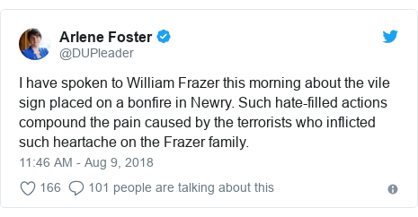 Twitter post by @DUPleader: I have spoken to William Frazer this morning about the vile sign placed on a bonfire in Newry. Such hate-filled actions compound the pain caused by the terrorists who inflicted such heartache on the Frazer family.
