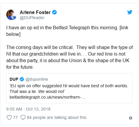 Twitter post by @DUPleader: I have an op ed in the Belfast Telegraph this morning. [link below] The coming days will be critical.  They will shape the type of NI that our grandchildren will live in. . . Our red line is not about the party, it is about the Union & the shape of the UK for the future.