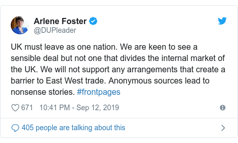 Twitter post by @DUPleader: UK must leave as one nation. We are keen to see a sensible deal but not one that divides the internal market of the UK. We will not support any arrangements that create a barrier to East West trade. Anonymous sources lead to nonsense stories. #frontpages