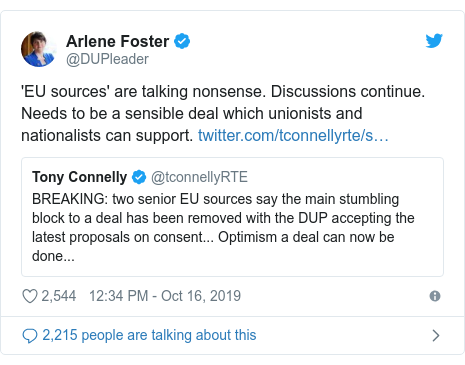 Twitter post by @DUPleader: 'EU sources' are talking nonsense. Discussions continue.  Needs to be a sensible deal which unionists and nationalists can support.