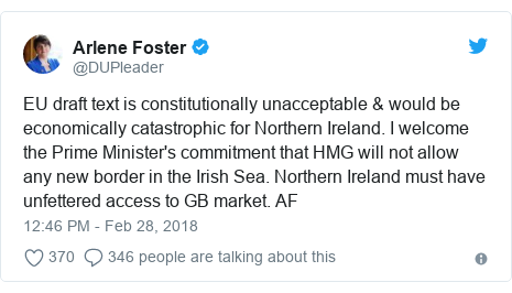 Twitter post by @DUPleader: EU draft text is constitutionally unacceptable & would be economically catastrophic for Northern Ireland. I welcome the Prime Minister's commitment that HMG will not allow any new border in the Irish Sea. Northern Ireland must have unfettered access to GB market. AF