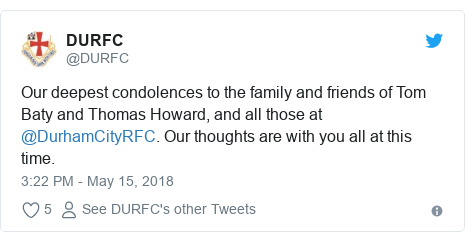 Twitter post by @DURFC: Our deepest condolences to the family and friends of Tom Baty and Thomas Howard, and all those at @DurhamCityRFC. Our thoughts are with you all at this time.