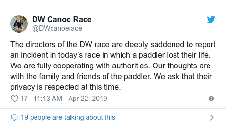 Twitter post by @DWcanoerace: The directors of the DW race are deeply saddened to report an incident in today's race in which a paddler lost their life. We are fully cooperating with authorities. Our thoughts are with the family and friends of the paddler. We ask that their privacy is respected at this time.