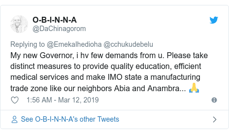 Twitter post by @DaChinagorom: My new Governor, i hv few demands from u. Please take distinct measures to provide quality education, efficient medical services and make IMO state a manufacturing trade zone like our neighbors Abia and Anambra... 🙏