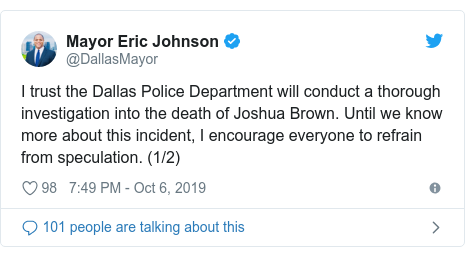 Twitter post by @DallasMayor: I trust the Dallas Police Department will conduct a thorough investigation into the death of Joshua Brown. Until we know more about this incident, I encourage everyone to refrain from speculation. (1/2)