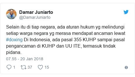 Twitter pesan oleh @DamarJuniarto: Selain itu di tiap negara, ada aturan hukum yg melindungi setiap warga negara yg merasa mendapat ancaman lewat #doxing Di Indonesia, ada pasal 355 KUHP sampai pasal pengancaman di KUHP dan UU ITE, termasuk tindak pidana.