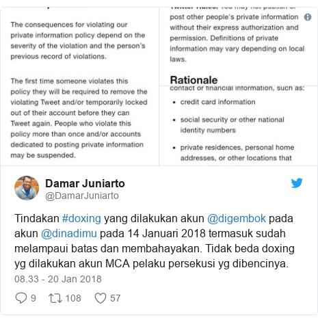 Twitter pesan oleh @DamarJuniarto: Tindakan #doxing yang dilakukan akun @digembok pada akun @dinadimu pada 14 Januari 2018 termasuk sudah melampaui batas dan membahayakan. Tidak beda doxing yg dilakukan akun MCA pelaku persekusi yg dibencinya.