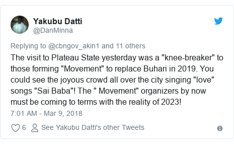 "Twitter post by @DanMinna: The visit to Plateau State yesterday was a ""knee-breaker"" to those forming ""Movement"" to replace Buhari in 2019. You could see the joyous crowd all over the city singing ""love"" songs ""Sai Baba""! The "" Movement"" organizers by now must be coming to terms with the reality of 2023!"