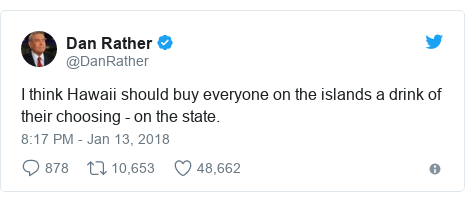 Twitter post by @DanRather: I think Hawaii should buy everyone on the islands a drink of their choosing - on the state.