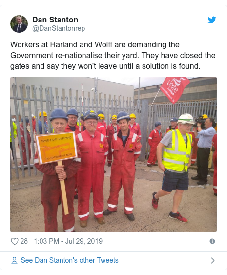 Twitter post by @DanStantonrep: Workers at Harland and Wolff are demanding the Government re-nationalise their yard. They have closed the gates and say they won't leave until a solution is found.