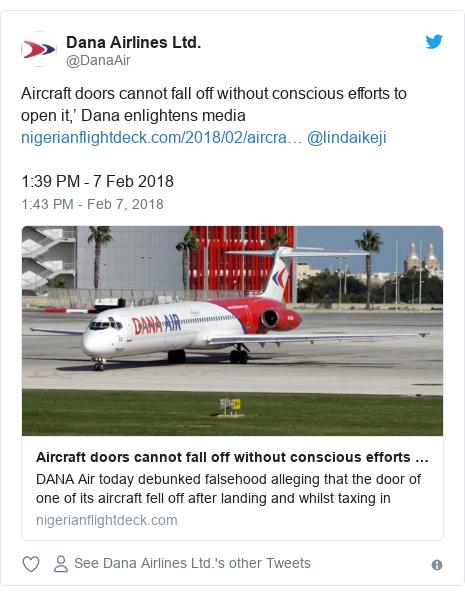 Twitter post by @DanaAir: Aircraft doors cannot fall off without conscious efforts to open it,' Dana enlightens media  @lindaikeji 1 39 PM - 7 Feb 2018