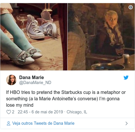 Twitter post de @DanaMarie_ND: If HBO tries to pretend the Starbucks cup is a metaphor or something (a la Marie Antoinette's converse) I'm gonna lose my mind