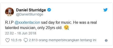 Twitter pesan oleh @DanielSturridge: R.I.P @xxxtentacion sad day for music. He was a real talented musician, only 20yrs old. 😪