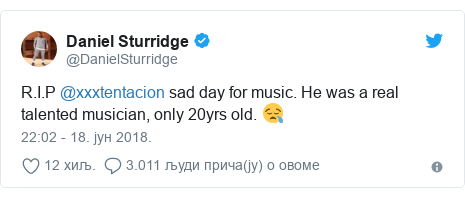 Twitter post by @DanielSturridge: R.I.P @xxxtentacion sad day for music. He was a real talented musician, only 20yrs old. 😪