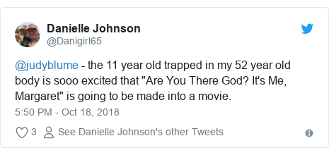 "Twitter post by @Danigirl65: @judyblume - the 11 year old trapped in my 52 year old body is sooo excited that ""Are You There God? It's Me, Margaret"" is going to be made into a movie."