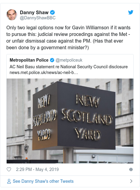 Twitter post by @DannyShawBBC: Only two legal options now for Gavin Williamson if it wants to pursue this  judicial review procedings against the Met - or unfair dismissal case against the PM. (Has that ever been done by a government minister?)