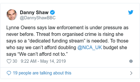 "Twitter post by @DannyShawBBC: Lynne Owens says law enforcement is under pressure as never before. Threat from organised crime is rising she says so a ""dedicated funding stream"" is needed. To those who say we can't afford doubling @NCA_UK budget she says ""We can't afford not to."""