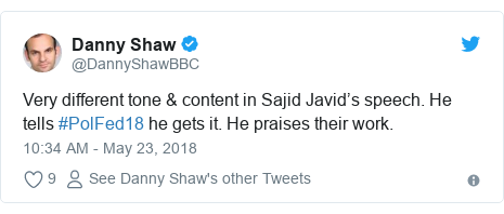 Twitter post by @DannyShawBBC: Very different tone & content in Sajid Javid's speech. He tells #PolFed18 he gets it. He praises their work.