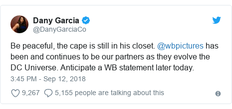 Twitter post by @DanyGarciaCo: Be peaceful, the cape is still in his closet. @wbpictures has been and continues to be our partners as they evolve the DC Universe. Anticipate a WB statement later today.