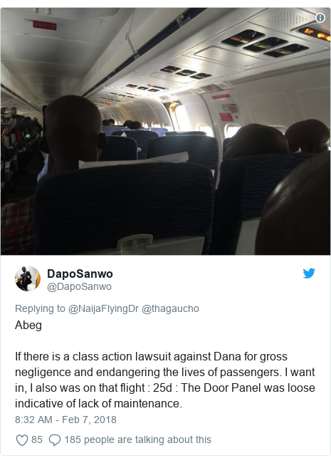 Twitter post by @DapoSanwo: AbegIf there is a class action lawsuit against Dana for gross negligence and endangering the lives of passengers. I want in, I also was on that flight   25d   The Door Panel was loose indicative of lack of maintenance.