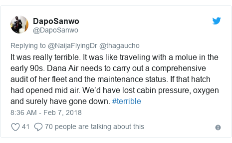 Twitter post by @DapoSanwo: It was really terrible. It was like traveling with a molue in the early 90s. Dana Air needs to carry out a comprehensive audit of her fleet and the maintenance status. If that hatch had opened mid air. We'd have lost cabin pressure, oxygen and surely have gone down. #terrible
