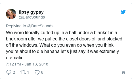 Twitter post by @DarcSounds: We were literally curled up in a ball under a blanket in a brick room after we pulled the closet doors off and blocked off the windows. What do you even do when you think you're about to die hahaha let's just say it was extremely dramatic