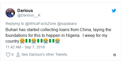 Twitter post by @Darious__K: Buhari has started collecting loans from China, laying the foundations for this to happen in Nigeria.  I weep for my country😭🇳🇬😭🇳🇬😭🇳🇬😭