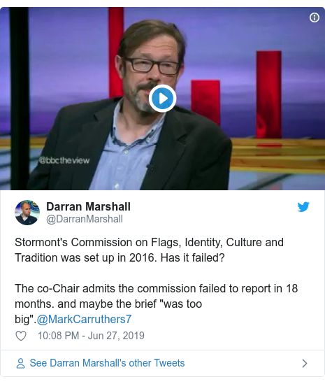 """Twitter post by @DarranMarshall: Stormont's Commission on Flags, Identity, Culture and Tradition was set up in 2016. Has it failed?The co-Chair admits the commission failed to report in 18 months. and maybe the brief """"was too big"""".@MarkCarruthers7"""