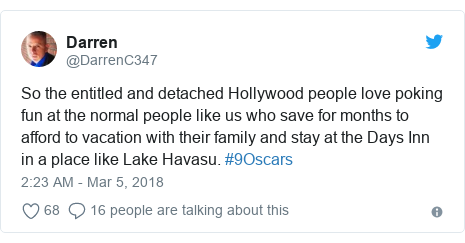 Twitter post by @DarrenC347: So the entitled and detached Hollywood people love poking fun at the normal people like us who save for months to afford to vacation with their family and stay at the Days Inn in a place like Lake Havasu. #9Oscars