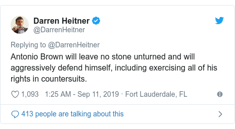 Twitter post by @DarrenHeitner: Antonio Brown will leave no stone unturned and will aggressively defend himself, including exercising all of his rights in countersuits.
