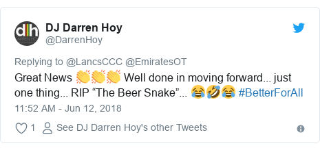 """Twitter post by @DarrenHoy: Great News 👏👏👏 Well done in moving forward... just one thing... RIP """"The Beer Snake""""... 😂🤣😂 #BetterForAll"""