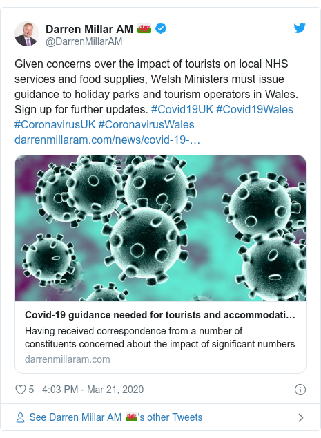 Twitter post by @DarrenMillarAM: Given concerns over the impact of tourists on local NHS services and food supplies, Welsh Ministers must issue guidance to holiday parks and tourism operators in Wales. Sign up for further updates. #Covid19UK #Covid19Wales #CoronavirusUK #CoronavirusWales