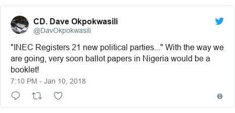 "Twitter post by @DavOkpokwasili: ""INEC Registers 21 new political parties..."" With the way we are going, very soon ballot papers in Nigeria would be a booklet!"