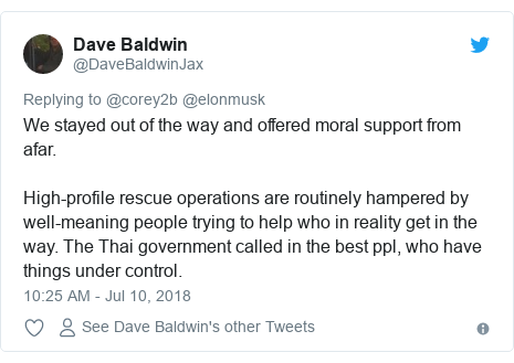 Twitter post by @DaveBaldwinJax: We stayed out of the way and offered moral support from afar.High-profile rescue operations are routinely hampered by well-meaning people trying to help who in reality get in the way. The Thai government called in the best ppl, who have things under control.